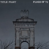 Title Fight - Flood of '72