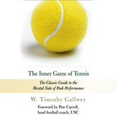 The Inner Game of Tennis: The Classic Guide to the Mental Side of Peak Performance (Unabridged)