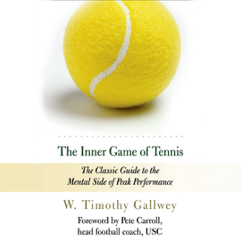 The Inner Game of Tennis: The Classic Guide to the Mental Side of Peak Performance (Unabridged) audiobook