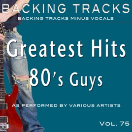 Greatest Hits 80's Guys Vol 75 (Backing Tracks) by Backing Tracks Minus  Vocals on iTunes