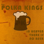 In Heaven There Is No Beer - The Polka Kings - The Polka Kings