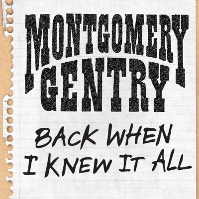 Back When I Knew It All - Single - Montgomery Gentry