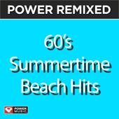 Power Remixed: 60's Summertime Beach Hits (DJ Friendly Full Length Mixes)-Power Music Workout