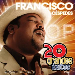 Francisco Céspedes - Francisco Céspedes - 20 Grandes Éxitos