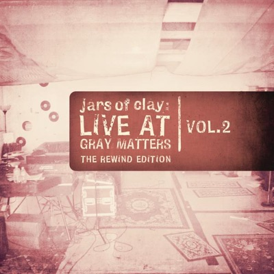 Live At Gray Matters, Vol. 2 (The Rewind Edition) - Jars Of Clay