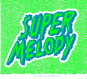 SUPER MELODY - I WANT YOUR BLOOD