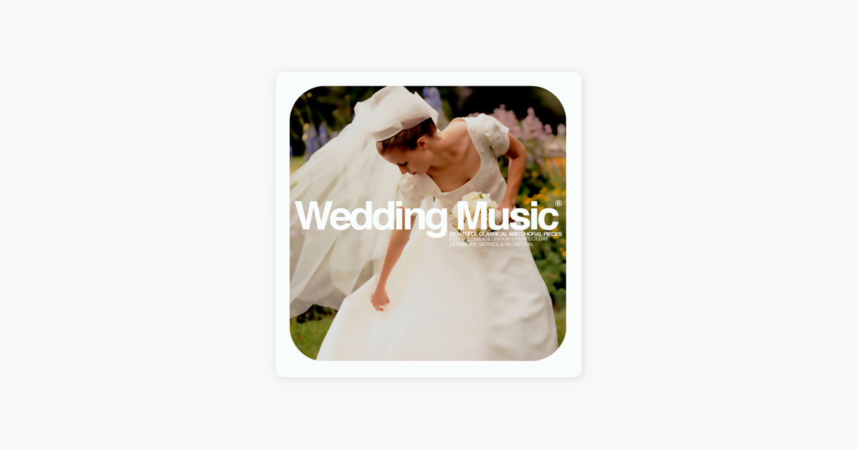 Wedding Music: Beautiful Classical and Choral Pieces for the Bride and  Groom's Perfect Ceremony, Service and Reception (Deluxe Edition) by Various