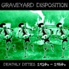 Graveyard Disposition - Deathly Ditties and Graveyard Grooves (1920's-1950's)