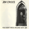 Jim Croce - You Don't Mess Around With Jim  artwork