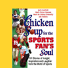 Jack Canfield, Mark Victor Hansen, Mark Donnelly, and more - Chicken Soup for the Sports Fan's Soul: Stories of Insight, Inspiration, and Laughter artwork