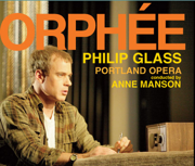 Philip Glass: Orphée (The Complete Opera Recording) - Portland Opera, Anne Manson, Philip Cutlip, Lisa Saffer, Ryan MacPherson & Georgia Jarman - Portland Opera, Anne Manson, Philip Cutlip, Lisa Saffer, Ryan MacPherson & Georgia Jarman