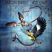 Jason Isbell and the 400 Unit - Codeine