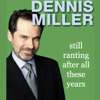 Dennis Miller - Still Ranting After All These Years  artwork