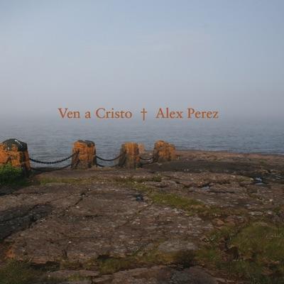 Ven a Cristo - Alex Pérez