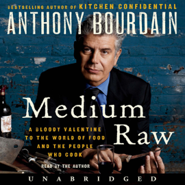 Medium Raw: A Bloody Valentine to the World of Food and the People Who Cook (Unabridged) audiobook