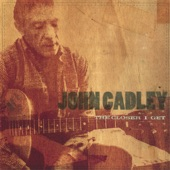 John Cadley - The Closer I Get to Me
