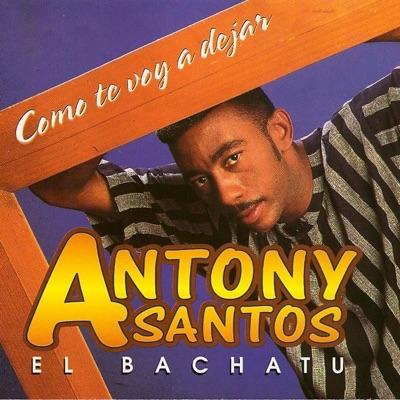 Como Te Voy a Dejar - Antony Santos