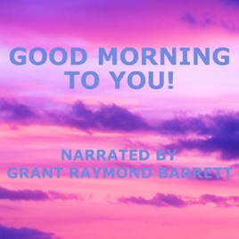 Good Morning to You! - Guided Spoken Meditation to Gently Invigorate Your  Mind & Body With Positive Energy - Single by Grant Raymond Barrett