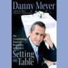 Danny Meyer - Setting the Table: The Transforming Power of Hospitality in Business artwork