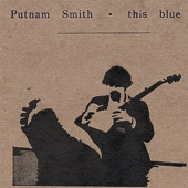 Putnam Smith - Not Why I'm Blue