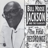 Bull Moose Jackson and The Flashcats - You Been Doin' To Him What I Wish You Were Doin' To Me