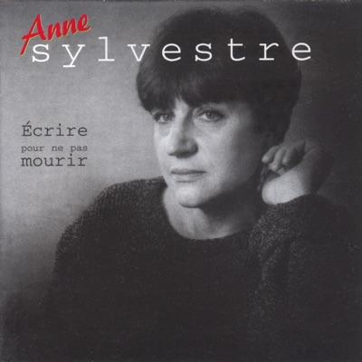 Écrire pour ne pas mourir - Anne Sylvestre