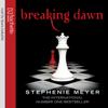 Breaking Dawn: Twilight Series, Book 4 (Unabridged) - Stephenie Meyer