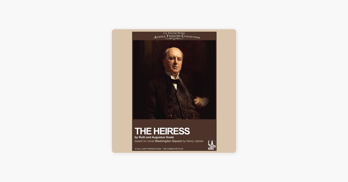 The Heiress (Dramatized) - Ruth Goetz and Augustus Goetz