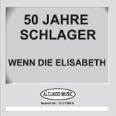 50 Jahre Schlager - Wenn Die Elisabeth