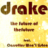 The Future of the Future (feat. Cassettes Won't Listen) - drake