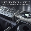 Remixing 4 You (Electro House Session)