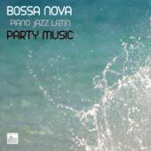 Bossa Nova Piano Jazz Latin Party Music - Bossa Nova Music for Parties