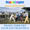 Franz, fahr net nach San Francisco (Remixes) - EP - Regenbogen & Zangtaler Quintett