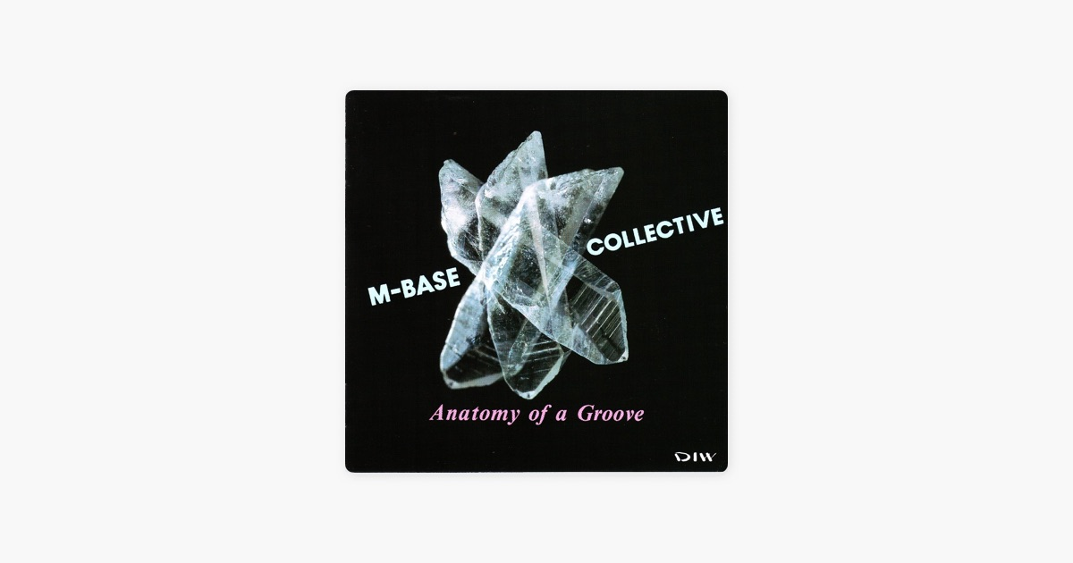 ANATOMY OF A GROOVE by M-BASE COLLECTIVE on Apple Music