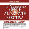 Los 7 Habitos de la Gente Altamente Efectiva [The 7 Habits of Highly Effective People] - Stephen R. Covey
