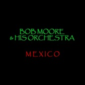 Bob Moore & His Orchestra - Mexico