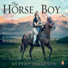 Rupert Isaacson - The Horse Boy: A Father's Miraculous Journey to Heal His Son artwork