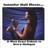 Jennifer Hall Meets... A West Coast Tribute to Gerry Mulligan