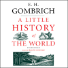 A Little History of the World (Unabridged) - E. H. Gombrich