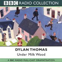 Dylan Thomas - Under Milk Wood (Dramatised) artwork