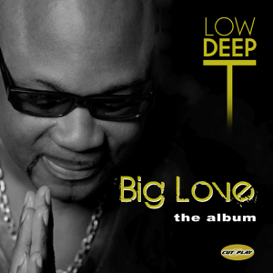 Low Deep T - Big Love the Album