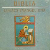 Biblia - Fejezetek az Újszövetségből: Lukács evangéliuma (1-20. rész)