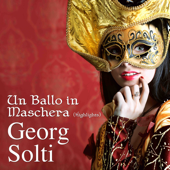 Un Ballo In Maschera (Highlights) (feat. Chorus & Orchestra Of The Accademia Di Santa Cecila, Rome, Georg Solti)