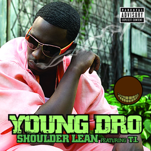 Young Dro featuring T.I. - Shoulder Lean
