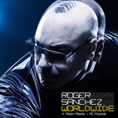 Worldwide (feat. Mobin Master, MC Flipside) - Roger Sanchez