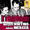 Johnny Mercer & Margaret Whiting - Baby, It's Cold Outside (Digitally Remastered) artwork