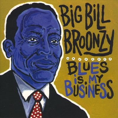 Blues Is My Business - Big Bill Broonzy