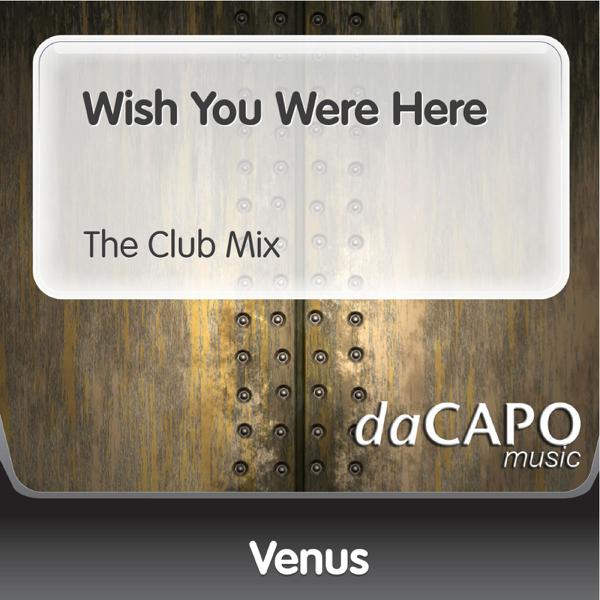 Wish You Were Here (The Club Mix) - Single by Venus