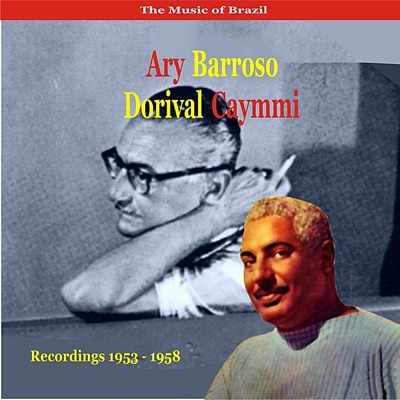 The Music of Brazil / Ary Barroso & Dorival Caymmi / Recordings 1953 - 1958 - Ary Barroso