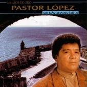 Pastor Lopez - El Eco De Tu Adiós